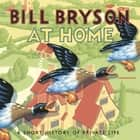 At Home - A Short History of Private Life audiobook by Bill Bryson