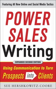 Power Sales Writing, Revised and Expanded Edition: Using Communication to Turn Prospects into Clients ebook by Sue Hershkowitz-Coore