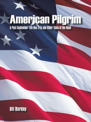 American Pilgrim - A Post-September 11Th Bus Trip and Other Tales of the Road ebook by Bill Markley