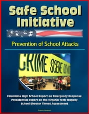 Safe School Initiative, Prevention of School Attacks, Columbine High School Report on Emergency Response, Presidential Report on the Virginia Tech Tragedy, School Shooter Threat Assessment ebook by Progressive Management