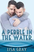 A Pebble in the Water ebook by Lisa Gray