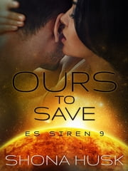 Ours to Save: ES Siren 9 ebook by Shona Husk