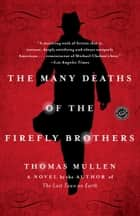 The Many Deaths of the Firefly Brothers - A Novel ebook by Thomas Mullen