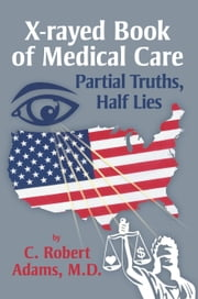 X-rayed Book of Medical Care ebook by M.D. C. Robert Adams