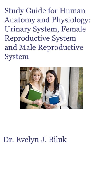 Study Guide for Human Anatomy and Physiology: Urinary System, Female  Reproductive System and Male Reproductive System