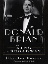 Donald Brian: The King Of Broadway ebook by Charles Foster