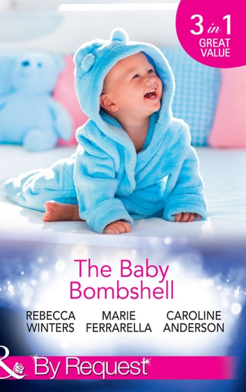The Baby Bombshell: The Billionaire's Baby Swap / Dating for Two / The Valtieri Baby (Mills & Boon By Request) eBook by Rebecca Winters,Marie Ferrarella,Caroline Anderson