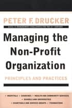 Managing the Non-Profit Organization - Principles and Practices ebook by Peter F. Drucker