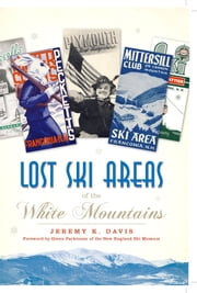 Lost Ski Areas of the White Mountains ebook by Jeremy K. Davis