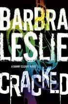 Cracked - A Danny Cleary novel ebook by Barbra Leslie