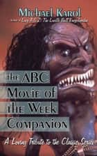 The ABC Movie of the Week Companion ebook by Michael Karol