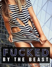 Fucked by the Beast (Extreme Erotica) ebook by Eden Winters