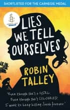 Lies We Tell Ourselves: Shortlisted for the 2016 Carnegie Medal ebook by Robin Talley