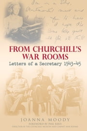 From Churchill's War Rooms - Letters of a Secretary 1943–45 ebook by Joanna Moody,Phil Reed
