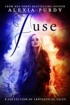 Fuse: A Collection of Fantastical Tales ebook by Alexia Purdy