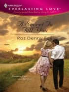 A Secret to Tell You ebook by Roz Denny Fox