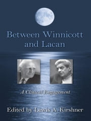 Between Winnicott and Lacan - A Clinical Engagement ebook by Lewis A. Kirshner