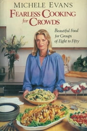 Fearless Cooking for Crowds ebook by Michele Evans