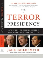 The Terror Presidency: Law and Judgment Inside the Bush Administration ebook by Jack Goldsmith
