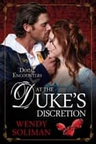 At the Duke's Discretion ebook by Wendy Soliman