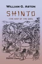 Shinto (The Way of the Gods) ebook by William Aston