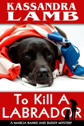 To Kill a Labrador - A Marcia Banks and Buddy Mystery, #1 ebook by Kassandra Lamb