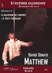 Matthew - L'ultima illusione ep. #2 di 8 ebook by Davide Donato