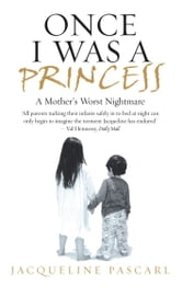 Once I Was a Princess - A Mother's Worst Nightmare ebook by Jacqueline Pascarl