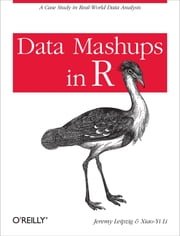 Data Mashups in R ebook by Jeremy Leipzig,Xiao-Yi Li