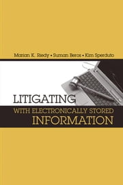 Ethical Issues in Litigating with ESI : Chapter 12 from Litigating w/ Electronically Stored Information ebook by Riedy, Marian K.