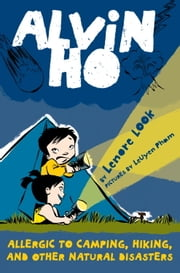 Alvin Ho: Allergic to Camping, Hiking, and Other Natural Disasters ebook by Lenore Look,LeUyen Pham