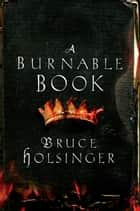 A Burnable Book - A Novel ebook by Bruce Holsinger