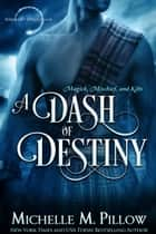 A Dash of Destiny 電子書 by Michelle M. Pillow