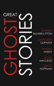Great Ghost Stories ebook by Edward Bulwer-Lytton, Margaret Oliphant, Thomas Hardy,...