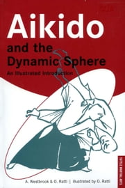 Aikido and the Dynamic Sphere: An Illustrated Introduction - An Illustrated Introduction ebook by Adele Westbrook,Oscar Ratti
