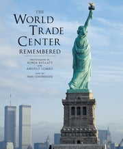 The World Trade Center Remembered ebook by Sonja Bullaty,Angelo Lomeo,Paul Goldberger