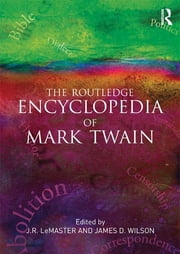 The Routledge Encyclopedia of Mark Twain ebook by J.R. LeMaster,James D. Wilson