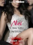 Noi - Come tutto ha inizio #1 Alfieri Series ebook by Lucia Tommasi