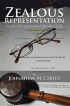 Zealous Representation - In the Circumstantial Murder Trial ebook by Johnathan M. Carter