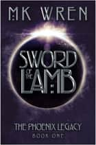 Sword of the Lamb - Book One of the Phoenix Legacy ebook by M.K. Wren