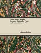 Violin Sonata No.1 by Johannes Brahms for Piano and Violin (1879) Op.78 ebook by Johannes Brahms