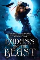 Badass and the Beast ebook by Shelly M. Burrows, Kathrine Pendleton, Monica La Porta,...