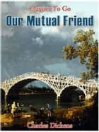 Our Mutual Friend ekitaplar by Charles Dickens