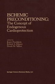 Ischemic Preconditioning: The Concept of Endogenous Cardioprotection ebook by Karin Przyklenk,Robert Kloner,Derek Yellon