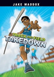 Track and Field Takedown ebook by Jake Maddox,Mr. Eduardo Garcia
