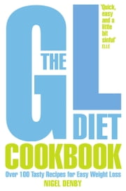 The GL Diet Cookbook: Over 150 tasty recipes for easy weight loss ebook by Nigel Denby,Tina Michelucci,Deborah Pyner