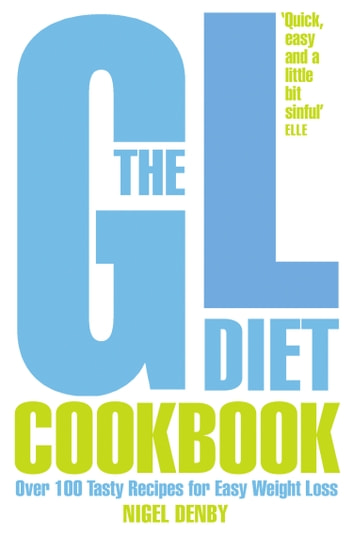 The GL Diet Cookbook: Over 150 tasty recipes for easy weight loss ebook by Nigel Denby