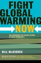 Fight Global Warming Now - The Handbook for Taking Action in Your Community ebook by Bill McKibben
