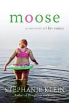 Moose - A Memoir ebook by Stephanie Klein