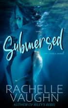 Submersed - A Standalone Erotic Novel ebook by Rachelle Vaughn
